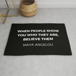 Maya Angelou Inspiration Quotes - When people show you who they are believe them Rug