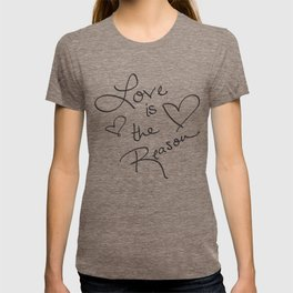 Love is the Reason - Positive Quote Typography T-shirt