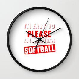 I'm Easy to Please as Long as I Have Softball Funny T-shirt Wall Clock