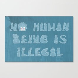 No Human Being Is Illegal Canvas Print