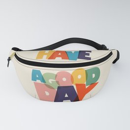 HAVE A GOOD DAY - typography Fanny Pack