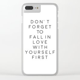 Don't Forget To Fall In Love With Yourself First,Love Yourself,Be You,Treat Yo Self,Modern Art Clear iPhone Case