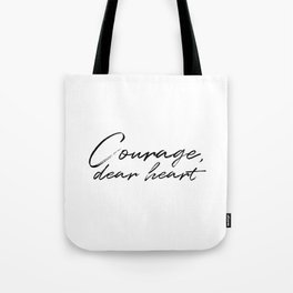 Courage, Dear Heart Tote Bag