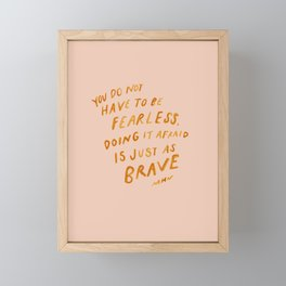 """You Do Not Have To Be Fearless. Doing It Afraid Is Just As Brave."" Framed Mini Art Print"