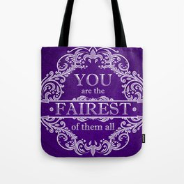 You are the fairest of them all Tote Bag