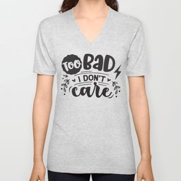Too bad I don't care - Funny hand drawn quotes illustration. Funny humor. Life sayings. Unisex V-Neck