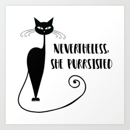Nevertheless, She Purrsisted Art Print