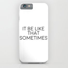 It Be Like That Sometimes, Inspirational Art iPhone Case