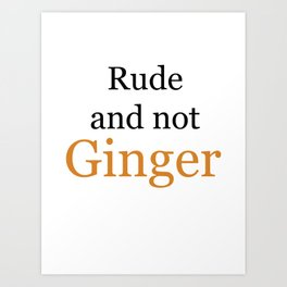 Rude and Not Ginger Art Print