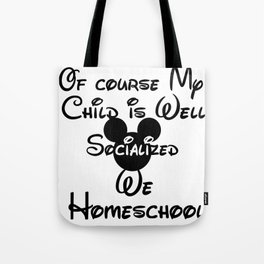 Homeschool of Course My CHILD is well socialized- single child Tote Bag