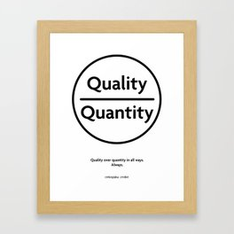 """Quality Over Quantity - Design #1 of the """"Words To Live By"""" series Framed Art Print"""