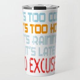 """I'ts Too Cold,I'ts Too Hot, It's Raining It's Late No Excuses"""" tee design. Makes a unique gift too!  Travel Mug"""