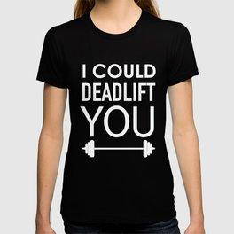 I Could Dead Weight Lift Deadlift Weightlifting Gym T Shirt T-shirt