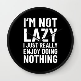 I'm Not Lazy I Just Really Enjoy Doing Nothing (Black) Wall Clock
