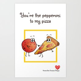 You're The Pepperoni To My Pizza Art Print