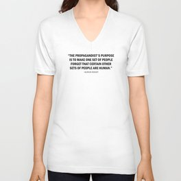 Propaganda makes one set of people forget that certain other sets of people are human. Unisex V-Neck
