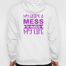 My Hair's A Mess To Match My Life Hoody