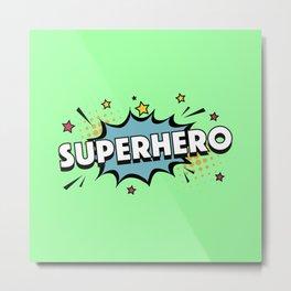 The Superhero I Metal Print