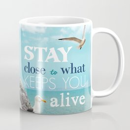 Stay Close To What Keeps You Alive Quote Design  Coffee Mug