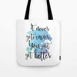 It Never Gets Easier You Just Get Better Watercolor  Tote Bag