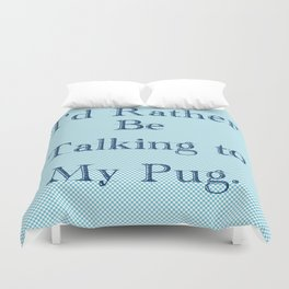I'd Rather Be Talking To My Pug Duvet Cover