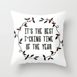 It's the Best F*cking Time of the Year Throw Pillow