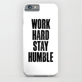 Work Hard Stay Humble Black and White Letterpress Poster Office Decor Tee Shirt iPhone Case