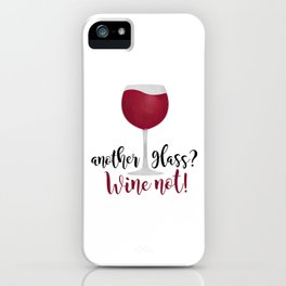 Another glass? Wine not! iPhone Case
