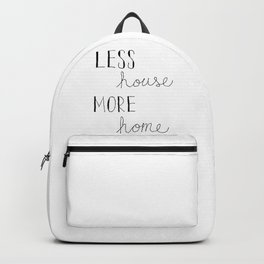Less House More Home Backpack
