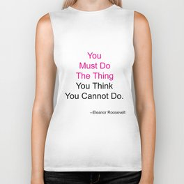You Must Do The Thing You Think You Cannot Do. Biker Tank