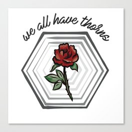 we all have thorns Canvas Print