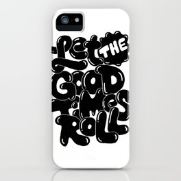 let the good times roll iPhone Case