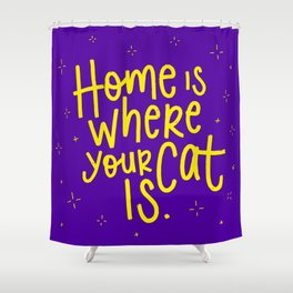 Home is where your cat is Shower Curtain