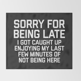 Sorry For Being Late Funny Quote Throw Blanket