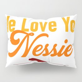 We Love You Nessie Loch Ness Monster We Believe Niseag Fan Pillow Sham