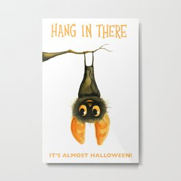 Hang In There It's Almost Halloween! Metal Print