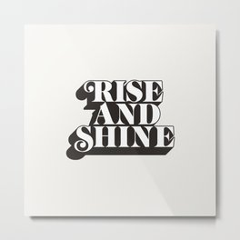 Rise and Shine motivational typography in black and white home wall decor Metal Print