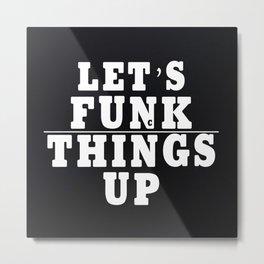 Let's Funk Things Up Metal Print