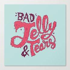 Bad Jelly & Tears Canvas Print