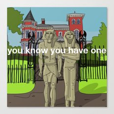 You know you have one Canvas Print