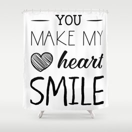 You make my heart smile Shower Curtain