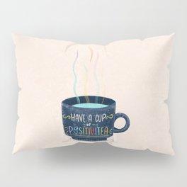 Have a Cup of Positivitea Pillow Sham