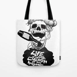Life is a Party, Death is the Hangover Tote Bag