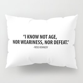I know not age, nor weariness nor defeat. - Rose Fitzgerald Kennedy Pillow Sham