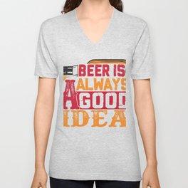Beer Is Always A Good Idea Unisex V-Neck