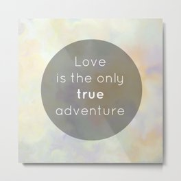 Love is the only true adventure Metal Print