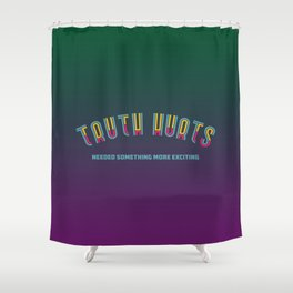 Truth Hurts Shower Curtain