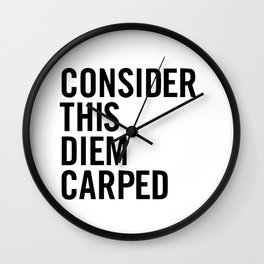 Consider this diem carped Wall Clock