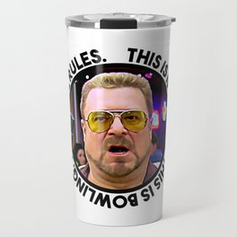"""""""This is not 'Nam. This is bowling. There are rules."""" — Walter Sobchak Travel Mug"""