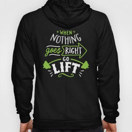 When Nothing Goes Right Go Lift Hoody